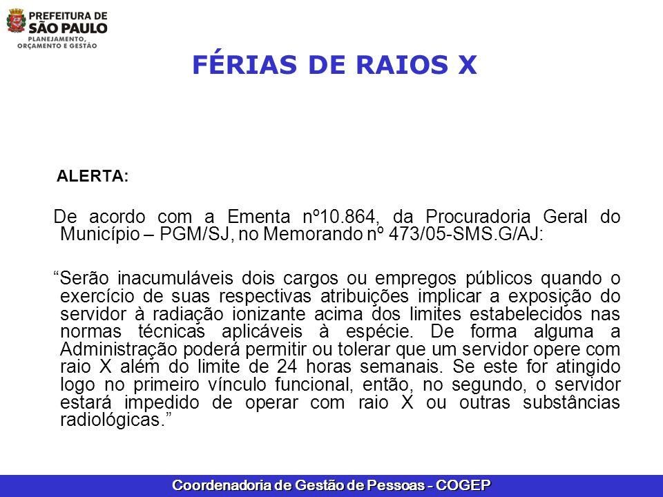 FÉRIAS DE RAIOS X ALERTA: De acordo com a Ementa nº10.864, da Procuradoria Geral do Município – PGM/SJ, no Memorando nº 473/05-SMS.G/AJ: