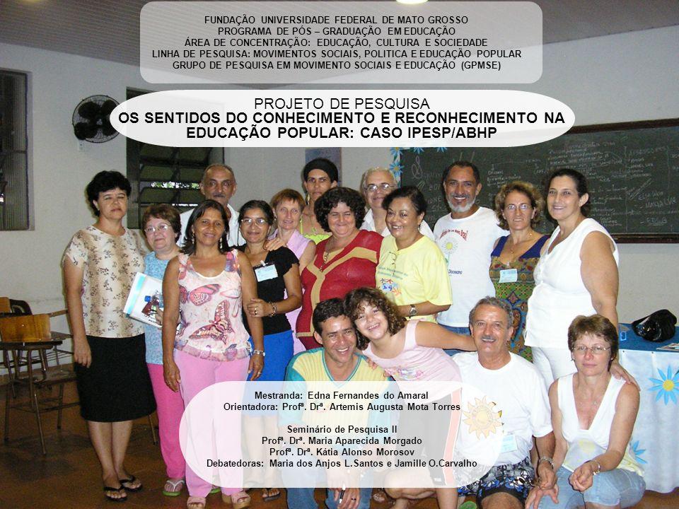 FUNDAÇÃO UNIVERSIDADE FEDERAL DE MATO GROSSO PROGRAMA DE PÓS – GRADUAÇÃO EM EDUCAÇÃO ÁREA DE CONCENTRAÇÃO: EDUCAÇÃO, CULTURA E SOCIEDADE LINHA DE PESQUISA: MOVIMENTOS SOCIAIS, POLITICA E EDUCAÇÃO POPULAR GRUPO DE PESQUISA EM MOVIMENTO SOCIAIS E EDUCAÇÃO (GPMSE)