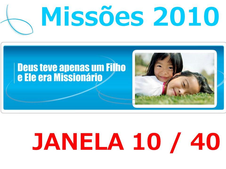 Missões 2010 JANELA 10 / 40