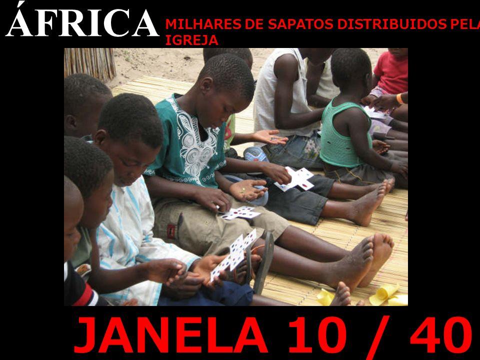 ÁFRICA MILHARES DE SAPATOS DISTRIBUIDOS PELA IGREJA JANELA 10 / 40