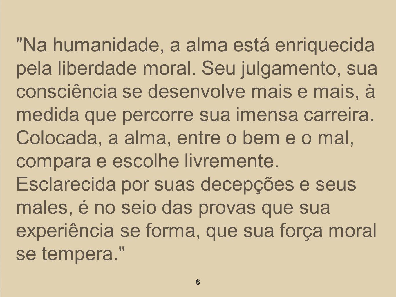 Na humanidade, a alma está enriquecida pela liberdade moral