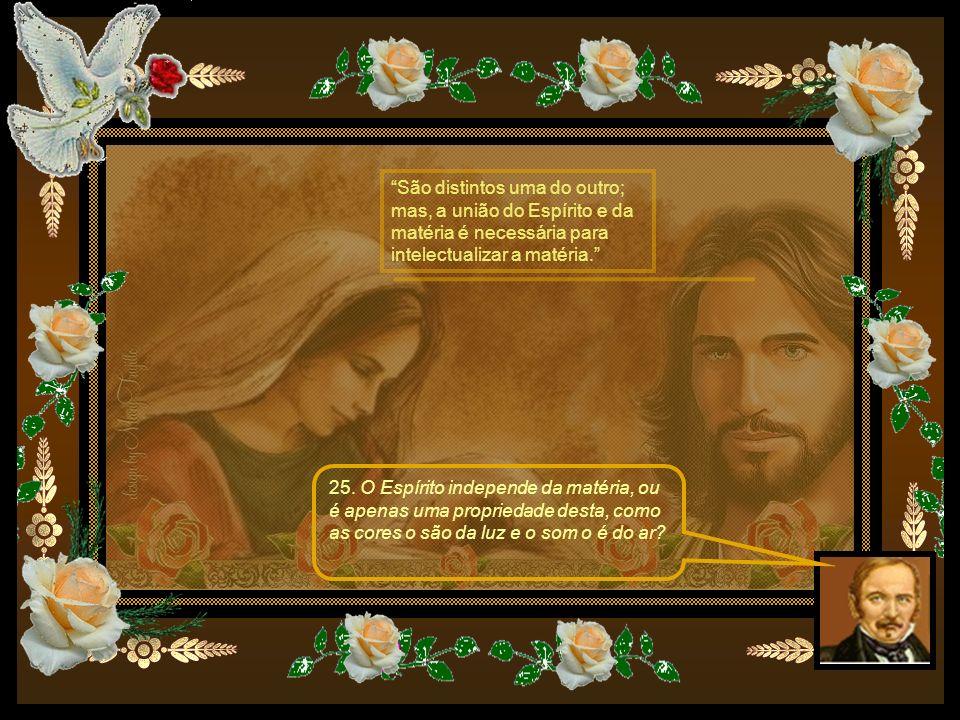São distintos uma do outro; mas, a união do Espírito e da matéria é necessária para
