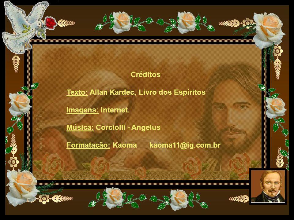 Créditos Texto: Allan Kardec, Livro dos Espíritos. Imagens: Internet. Música: Corciolli - Angelus.