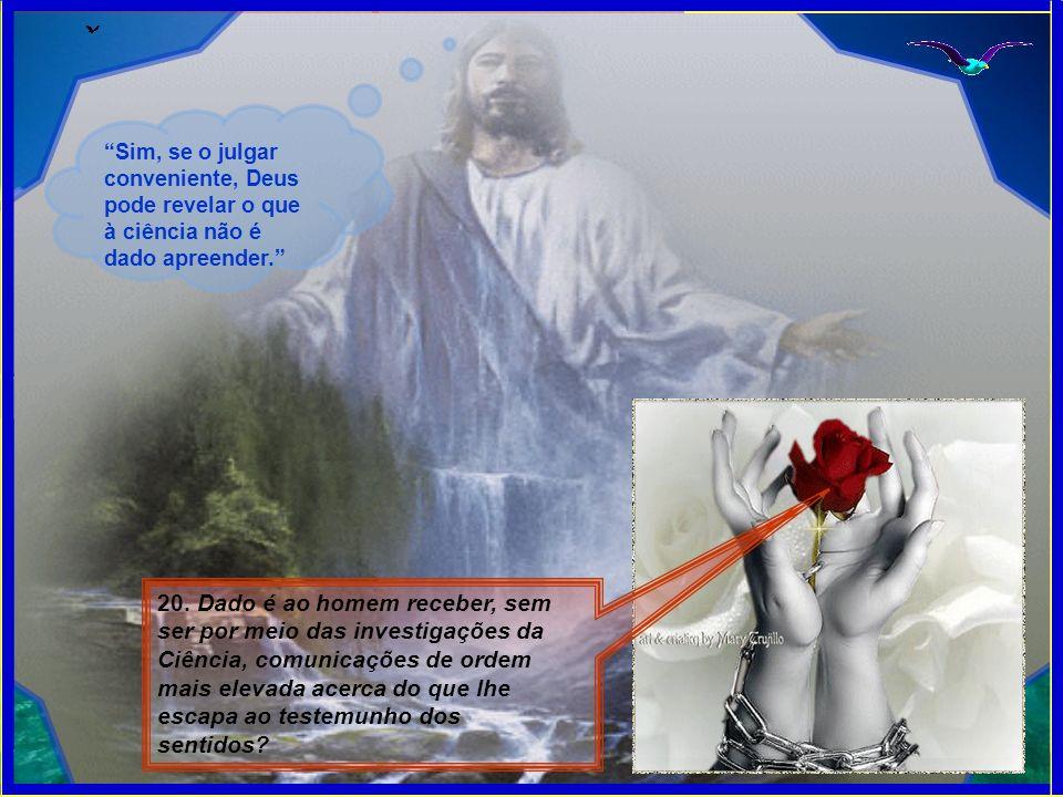 Sim, se o julgar conveniente, Deus pode revelar o que à ciência não é dado apreender.