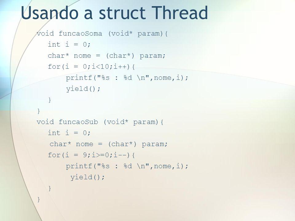 Usando a struct Thread void funcaoSoma (void* param){ int i = 0;