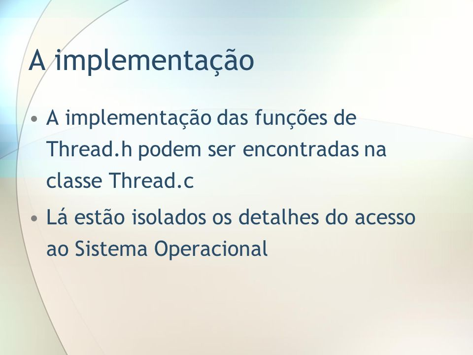 A implementaçãoA implementação das funções de Thread.h podem ser encontradas na classe Thread.c.