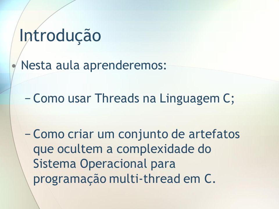 Introdução Nesta aula aprenderemos: Como usar Threads na Linguagem C;