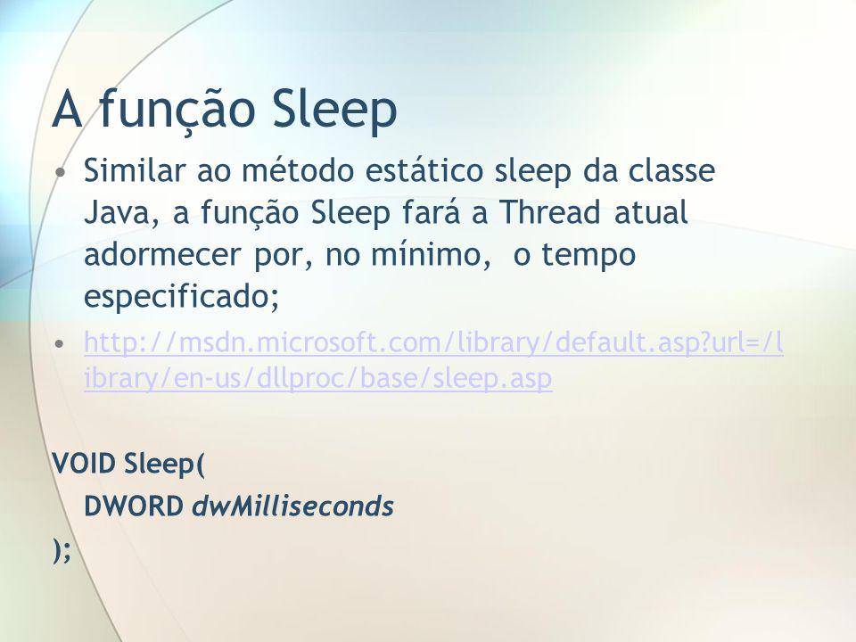 A função Sleep Similar ao método estático sleep da classe Java, a função Sleep fará a Thread atual adormecer por, no mínimo, o tempo especificado;