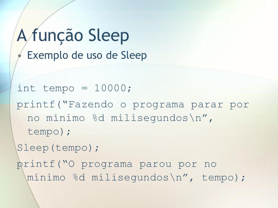 A função Sleep Exemplo de uso de Sleep int tempo = 10000;