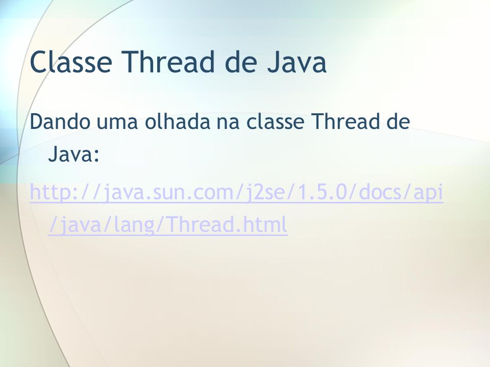 Classe Thread de Java Dando uma olhada na classe Thread de Java: