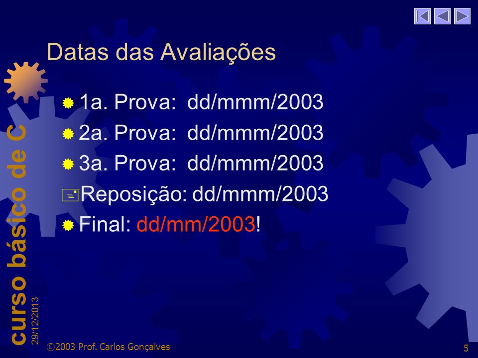 Datas das Avaliações 1a. Prova: dd/mmm/2003 2a. Prova: dd/mmm/2003
