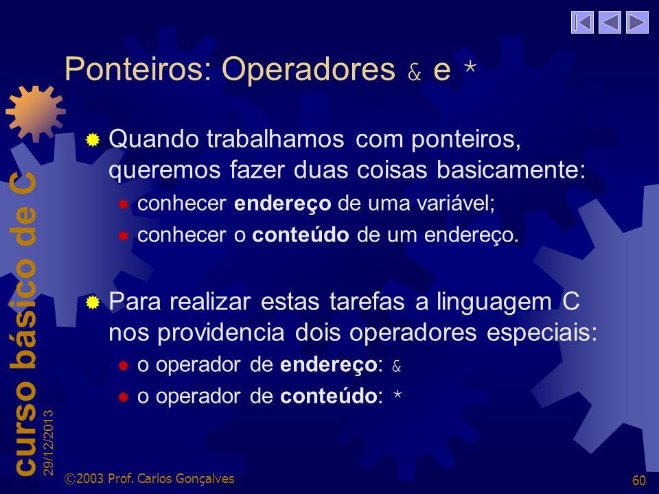 Ponteiros: Operadores & e *