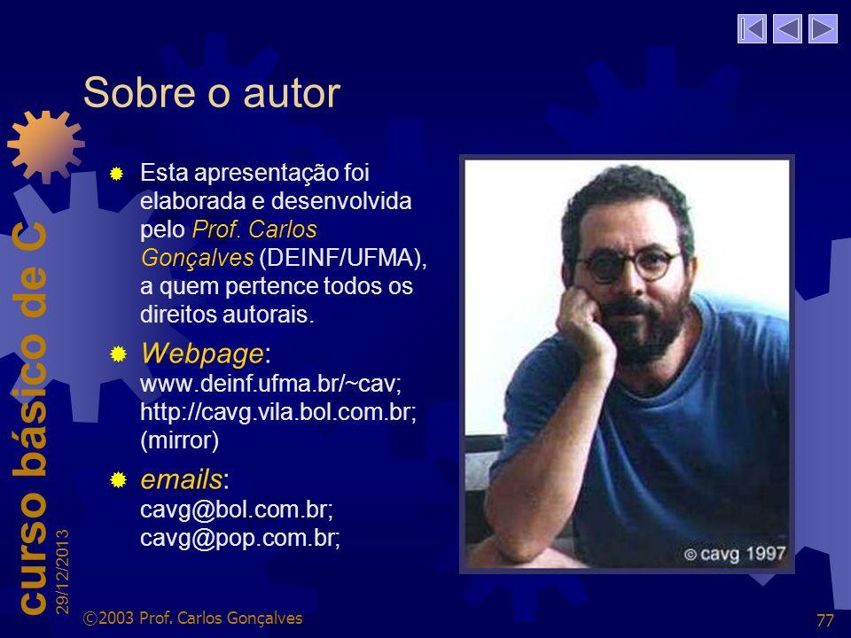Sobre o autor Esta apresentação foi elaborada e desenvolvida pelo Prof. Carlos Gonçalves (DEINF/UFMA), a quem pertence todos os direitos autorais.