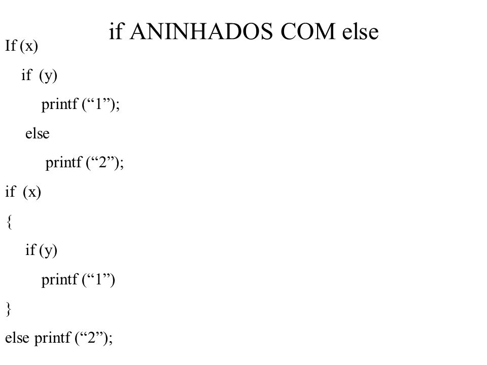 if ANINHADOS COM else If (x) if (y) printf ( 1 ); else printf ( 2 );