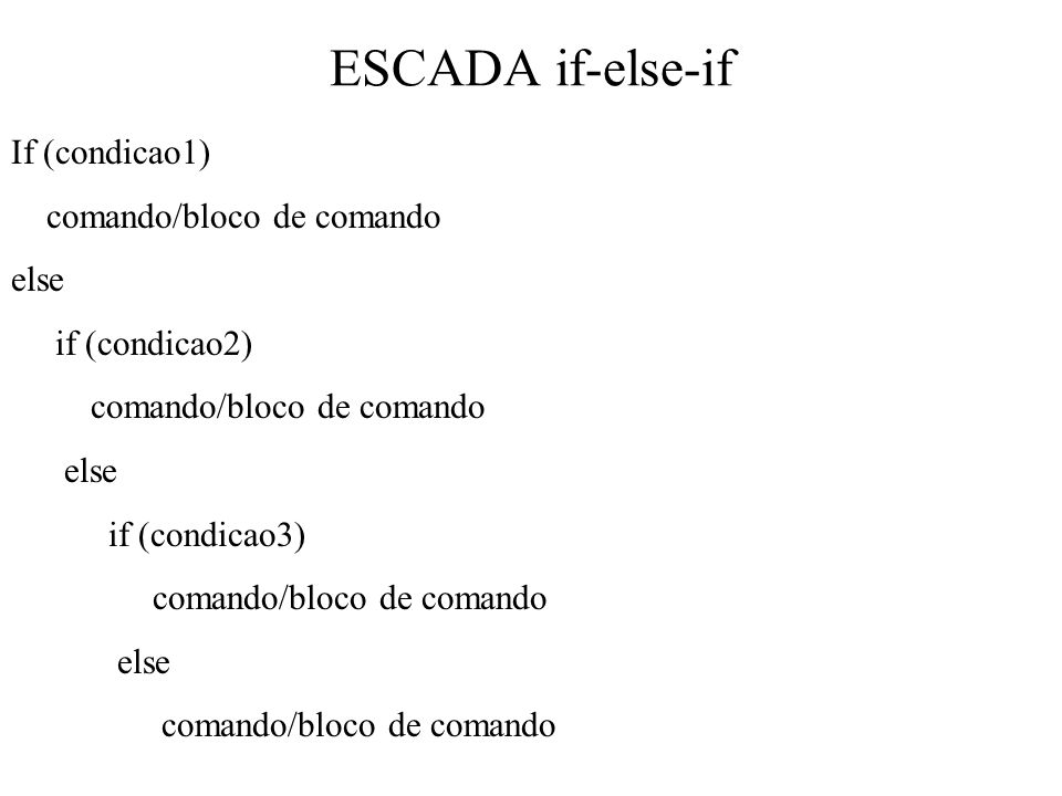 ESCADA if-else-if If (condicao1) comando/bloco de comando else