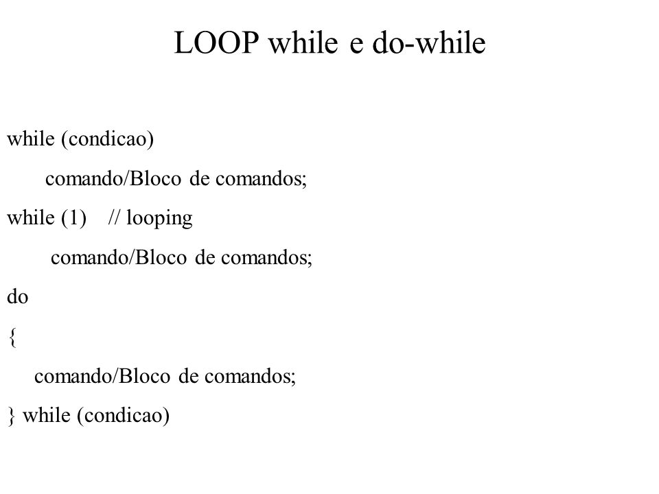 LOOP while e do-while while (condicao) comando/Bloco de comandos;