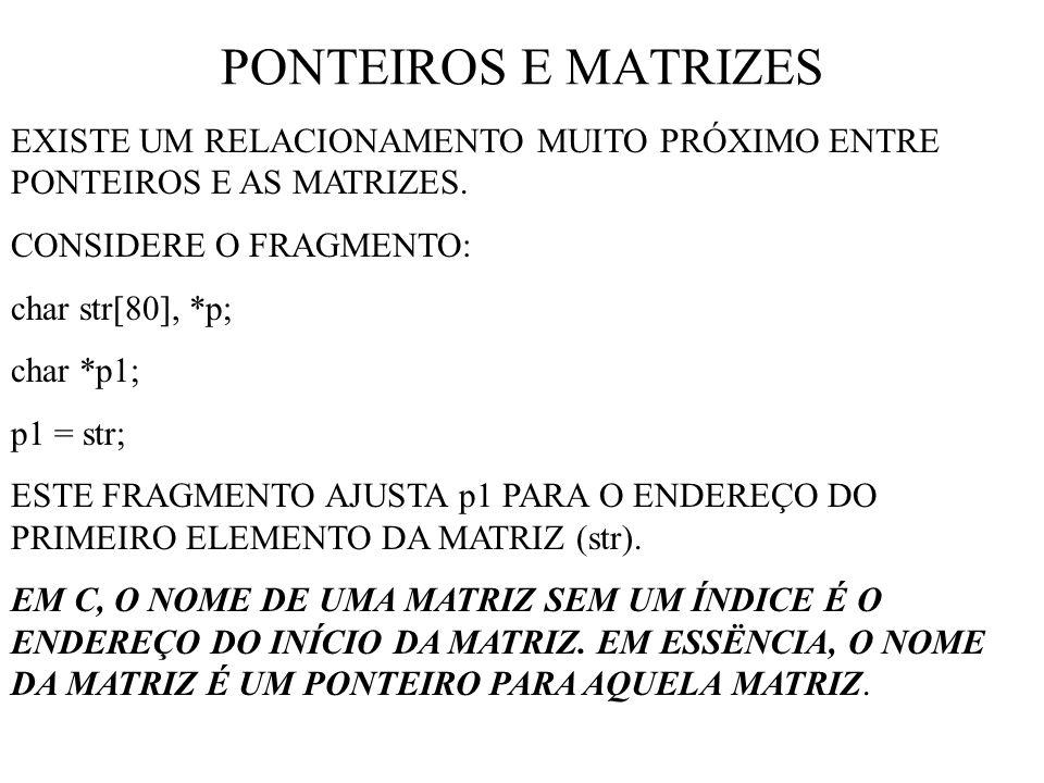 PONTEIROS E MATRIZES EXISTE UM RELACIONAMENTO MUITO PRÓXIMO ENTRE PONTEIROS E AS MATRIZES. CONSIDERE O FRAGMENTO: