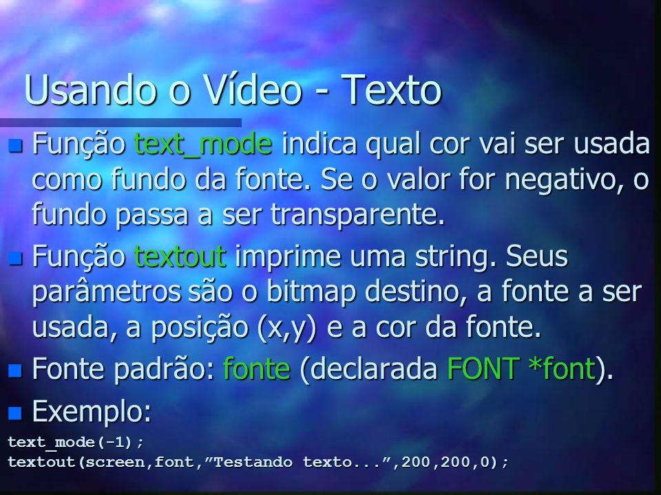 Usando o Vídeo - Texto Função text_mode indica qual cor vai ser usada como fundo da fonte. Se o valor for negativo, o fundo passa a ser transparente.