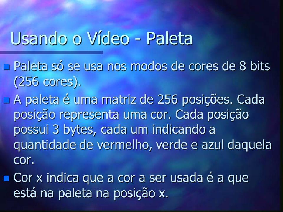 Usando o Vídeo - Paleta Paleta só se usa nos modos de cores de 8 bits (256 cores).