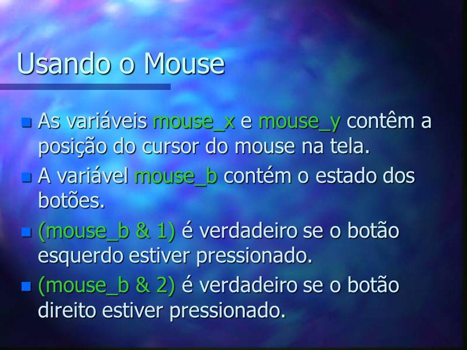 Usando o Mouse As variáveis mouse_x e mouse_y contêm a posição do cursor do mouse na tela. A variável mouse_b contém o estado dos botões.