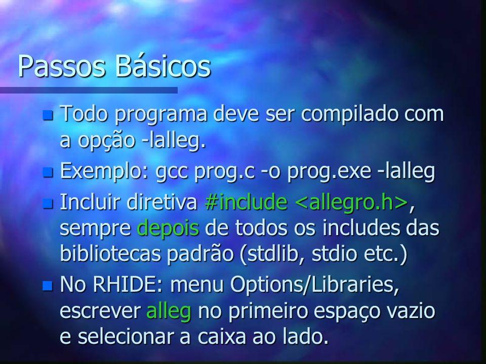 Passos Básicos Todo programa deve ser compilado com a opção -lalleg.