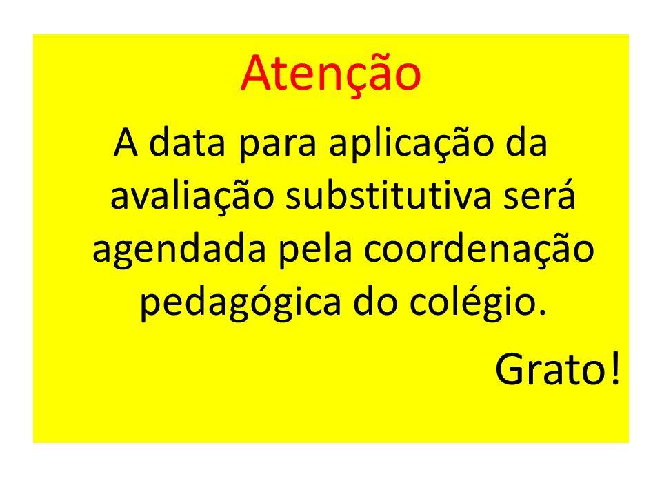 Atenção A data para aplicação da avaliação substitutiva será agendada pela coordenação pedagógica do colégio.