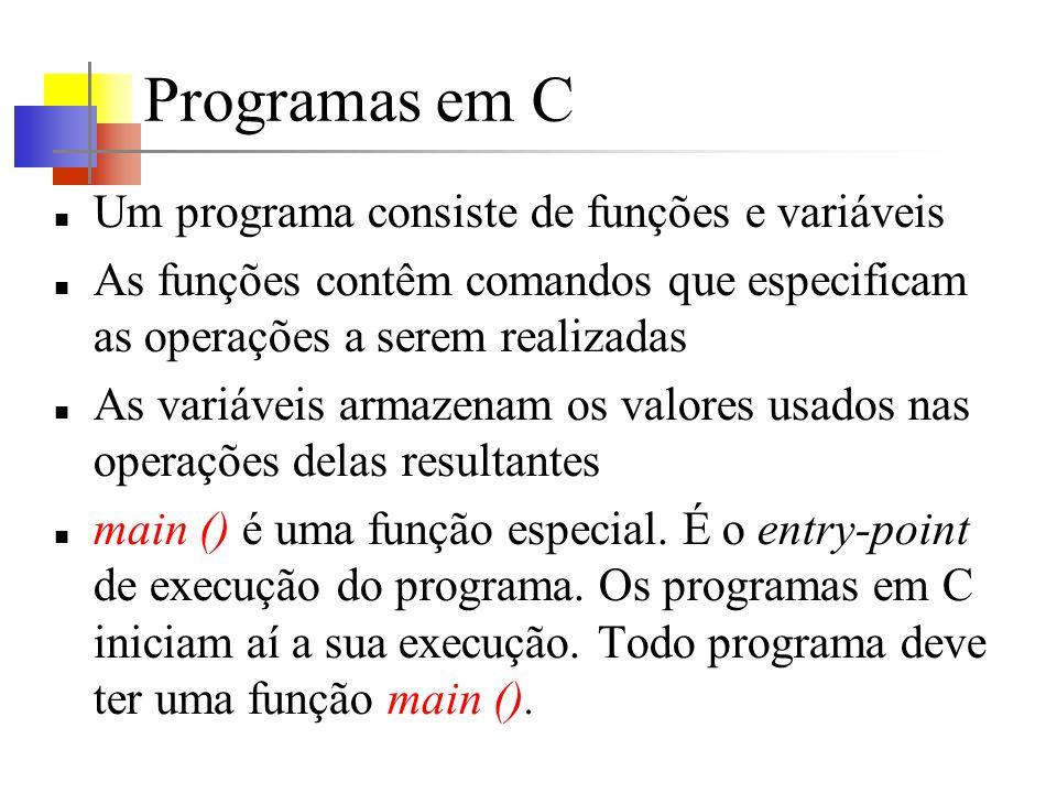 Programas em C Um programa consiste de funções e variáveis