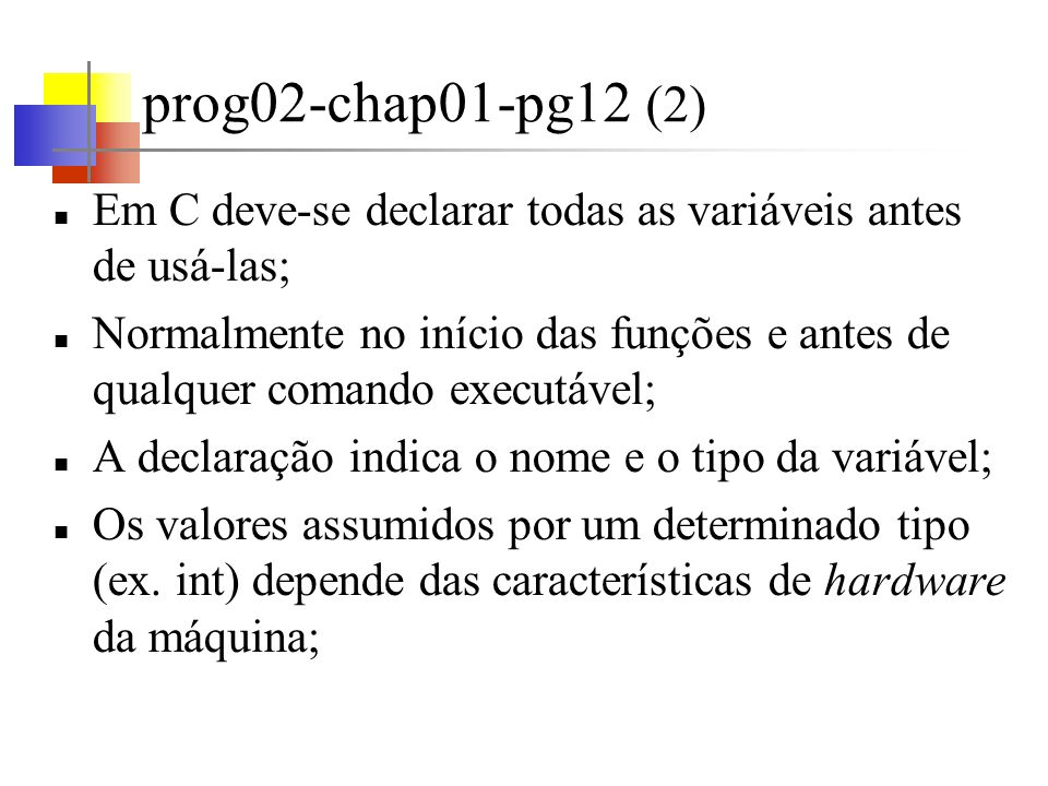 prog02-chap01-pg12 (2) Em C deve-se declarar todas as variáveis antes de usá-las;
