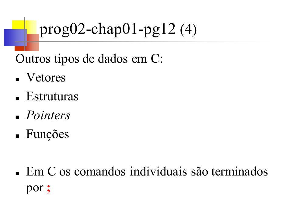 prog02-chap01-pg12 (4) Outros tipos de dados em C: Vetores Estruturas