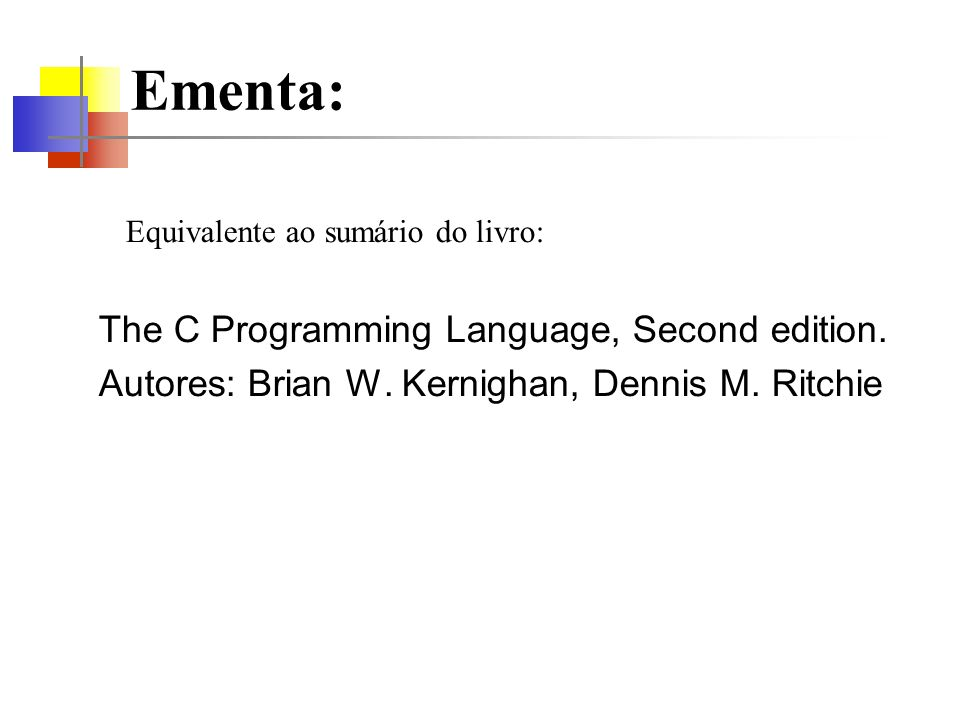 Ementa: The C Programming Language, Second edition.