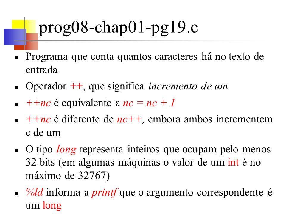 prog08-chap01-pg19.c Programa que conta quantos caracteres há no texto de entrada. Operador ++, que significa incremento de um.