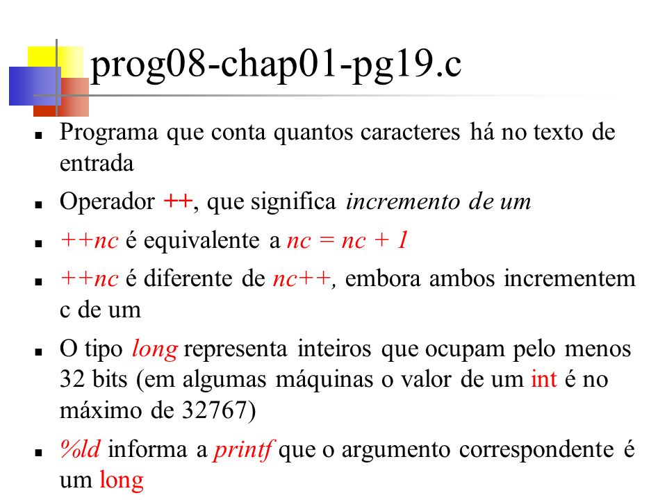 prog08-chap01-pg19.cPrograma que conta quantos caracteres há no texto de entrada. Operador ++, que significa incremento de um.