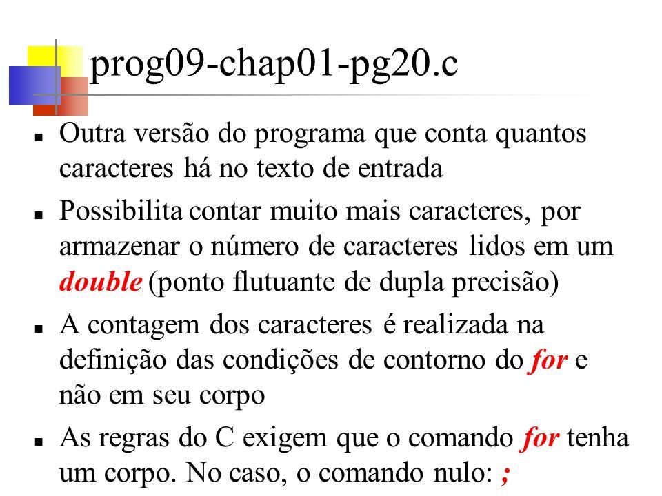 prog09-chap01-pg20.c Outra versão do programa que conta quantos caracteres há no texto de entrada.