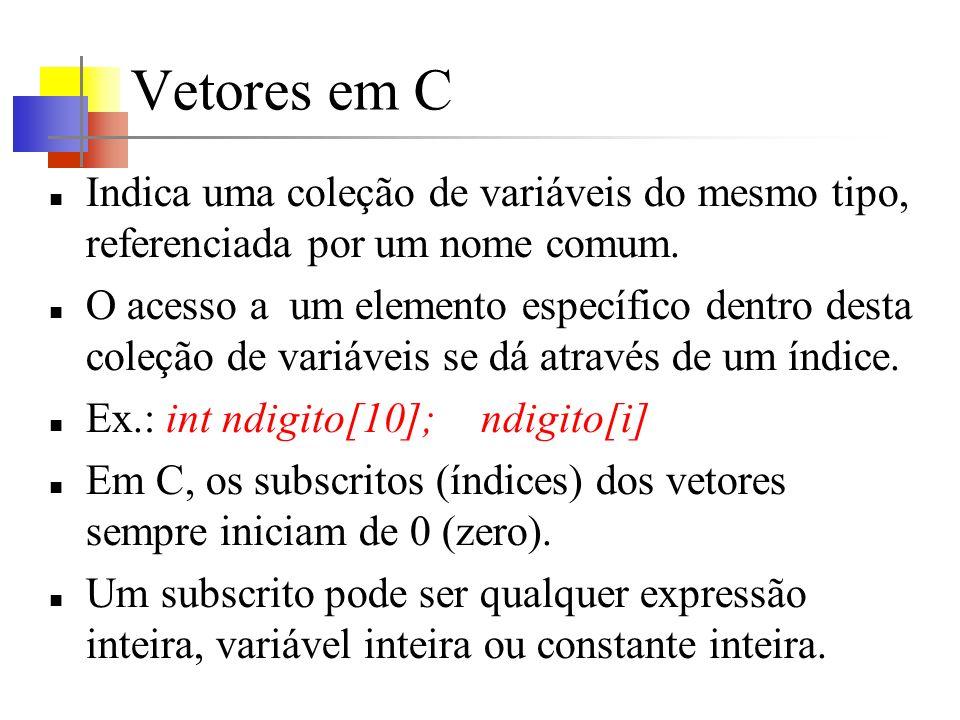 Vetores em C Indica uma coleção de variáveis do mesmo tipo, referenciada por um nome comum.