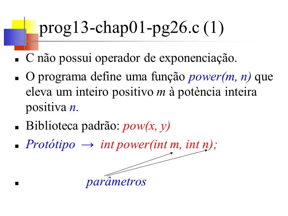 prog13-chap01-pg26.c (1) C não possui operador de exponenciação.