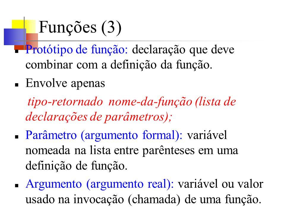 Funções (3)Protótipo de função: declaração que deve combinar com a definição da função. Envolve apenas.