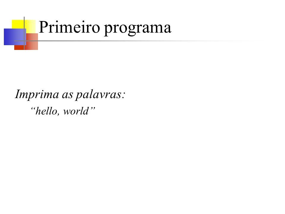 Primeiro programa Imprima as palavras: hello, world