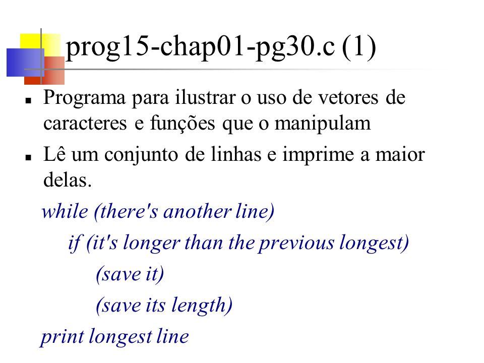 prog15-chap01-pg30.c (1) Programa para ilustrar o uso de vetores de caracteres e funções que o manipulam.