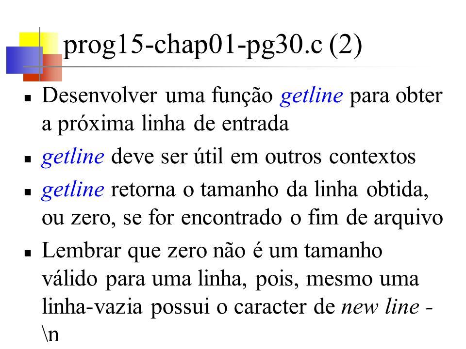 prog15-chap01-pg30.c (2) Desenvolver uma função getline para obter a próxima linha de entrada. getline deve ser útil em outros contextos.