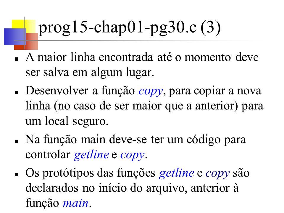 prog15-chap01-pg30.c (3)A maior linha encontrada até o momento deve ser salva em algum lugar.