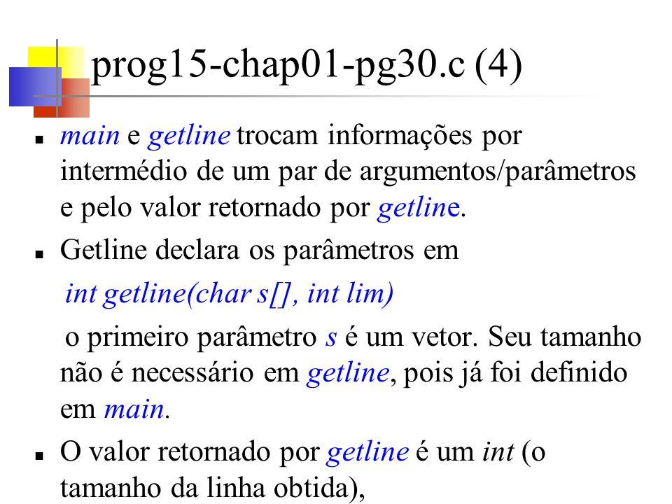 prog15-chap01-pg30.c (4) main e getline trocam informações por intermédio de um par de argumentos/parâmetros e pelo valor retornado por getline.