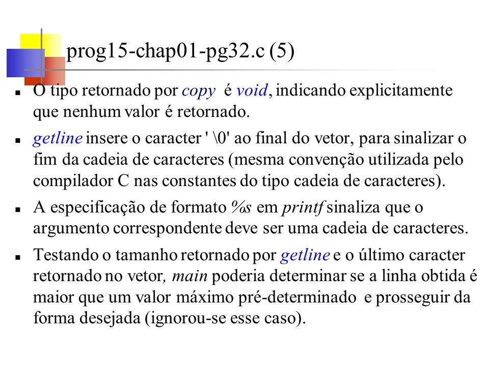 prog15-chap01-pg32.c (5) O tipo retornado por copy é void, indicando explicitamente que nenhum valor é retornado.