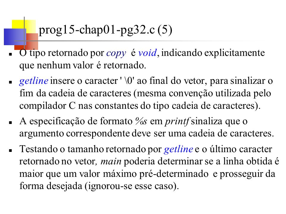 prog15-chap01-pg32.c (5)O tipo retornado por copy é void, indicando explicitamente que nenhum valor é retornado.