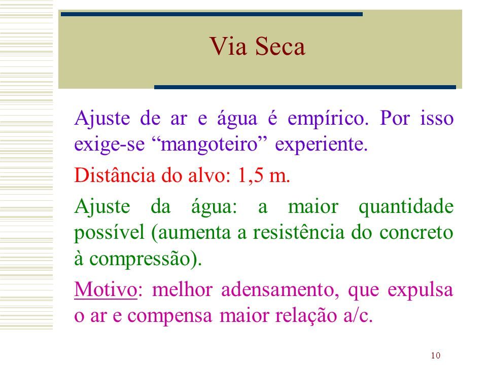 Via SecaAjuste de ar e água é empírico. Por isso exige-se mangoteiro experiente. Distância do alvo: 1,5 m.