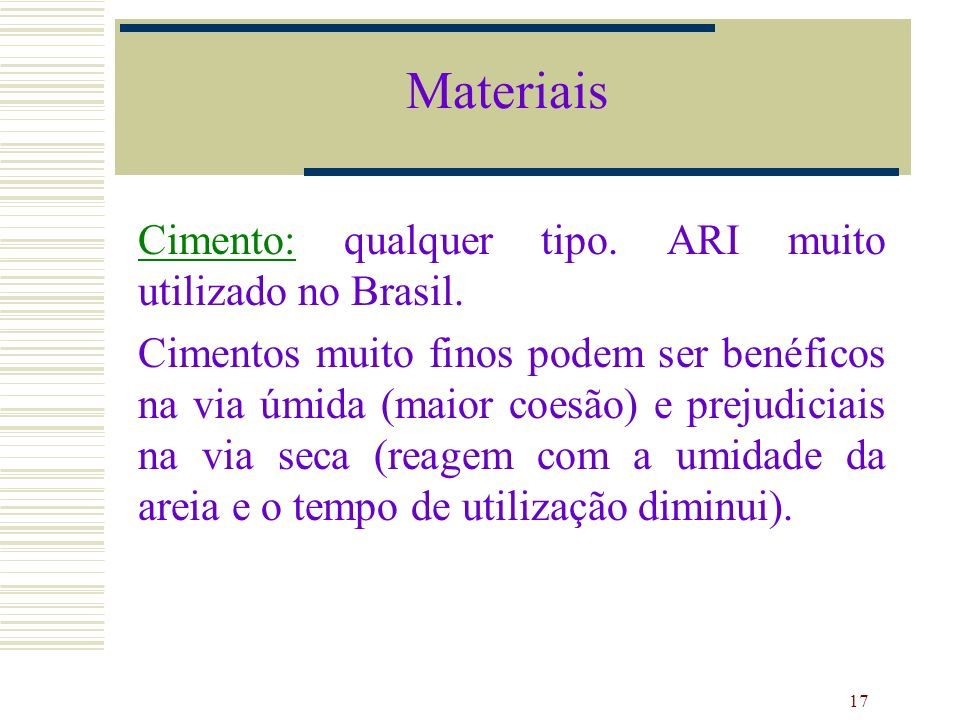 Materiais Cimento: qualquer tipo. ARI muito utilizado no Brasil.