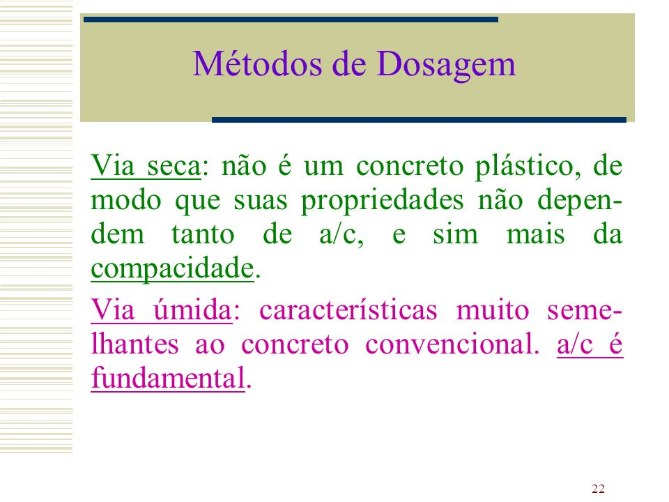 Métodos de DosagemVia seca: não é um concreto plástico, de modo que suas propriedades não depen-dem tanto de a/c, e sim mais da compacidade.