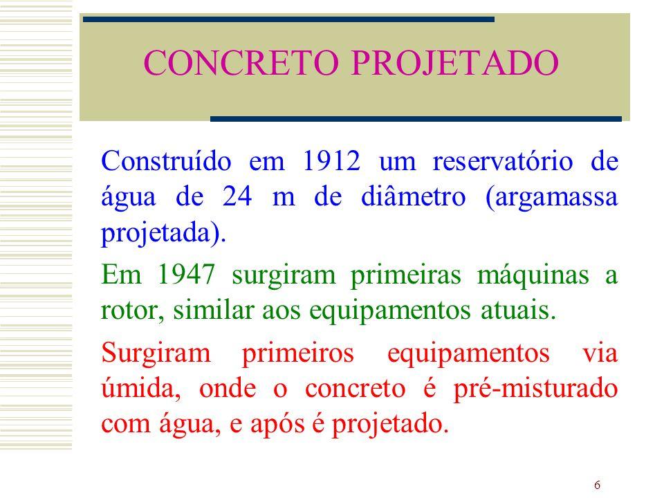 CONCRETO PROJETADO Construído em 1912 um reservatório de água de 24 m de diâmetro (argamassa projetada).