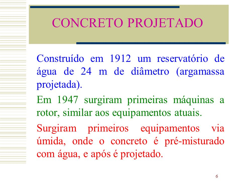 CONCRETO PROJETADOConstruído em 1912 um reservatório de água de 24 m de diâmetro (argamassa projetada).