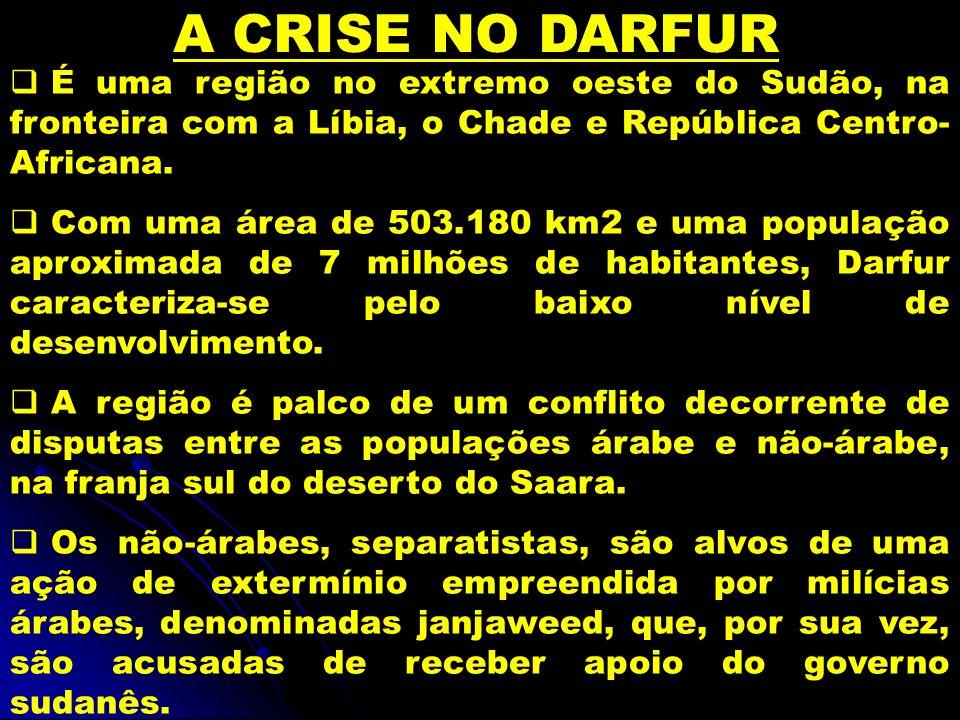 A CRISE NO DARFUR É uma região no extremo oeste do Sudão, na fronteira com a Líbia, o Chade e República Centro-Africana.