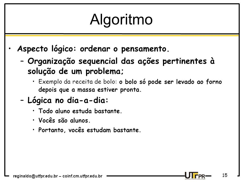 Algoritmo Aspecto lógico: ordenar o pensamento.